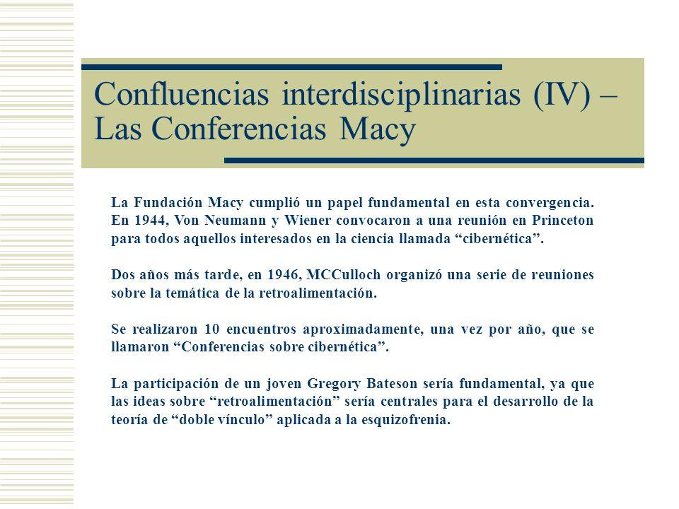 Confluencias interdisciplinarias (IV) – Las Conferencias Macy La Fundación Macy cumplió un papel fundamental en esta convergencia. En 1944, Von Neuman