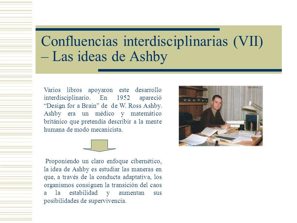 Confluencias interdisciplinarias (VII) – Las ideas de Ashby Varios libros apoyaron este desarrollo interdisciplinario. En 1952 apareció Design for a B