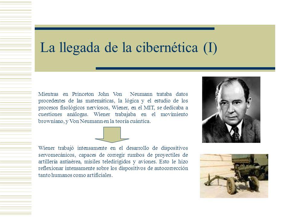 La llegada de la cibernética (I) Mientras en Princeton John Von Neumann trataba datos procedentes de las matemáticas, la lógica y el estudio de los pr