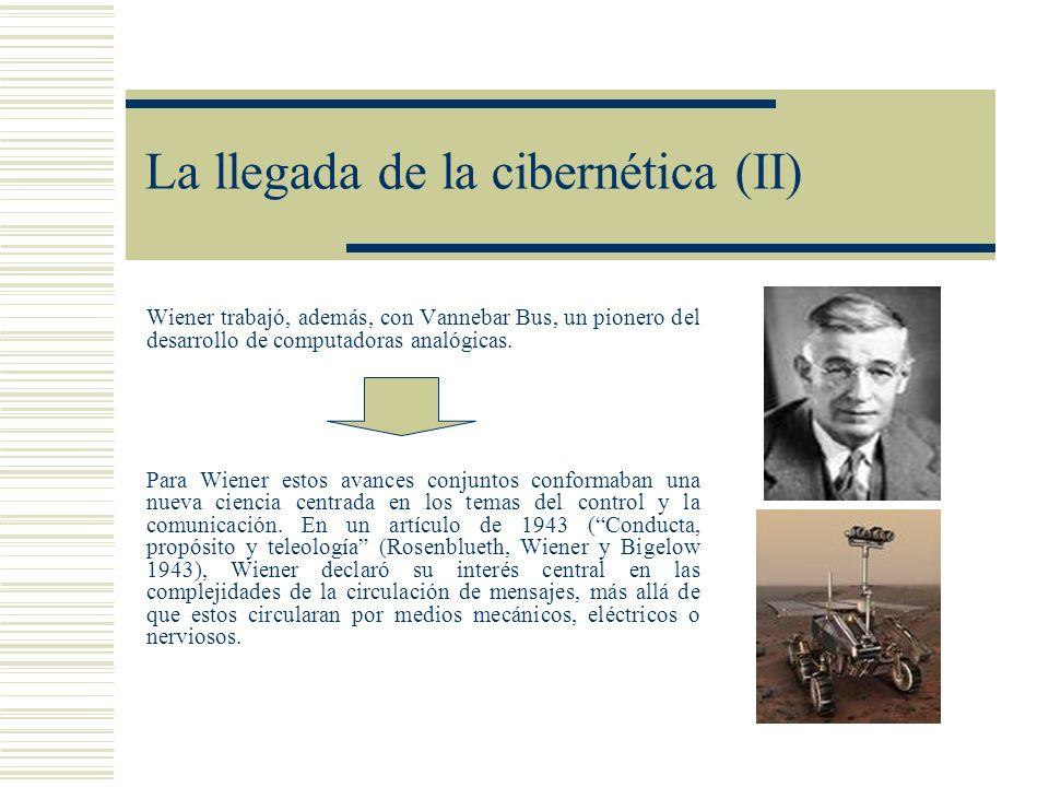 La llegada de la cibernética (II) Wiener trabajó, además, con Vannebar Bus, un pionero del desarrollo de computadoras analógicas. Para Wiener estos av