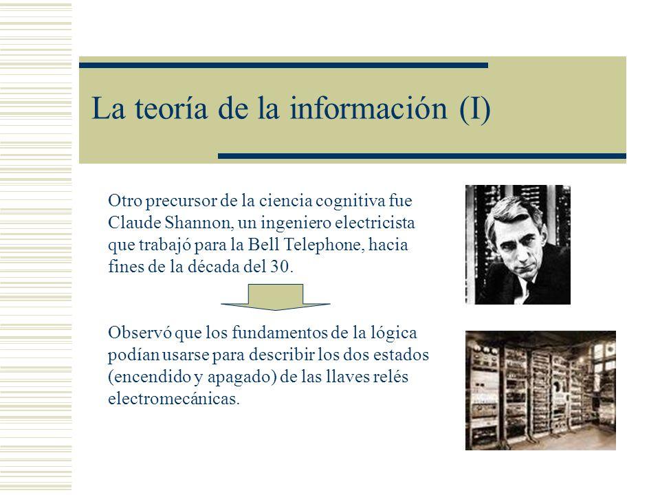 La teoría de la información (I) Otro precursor de la ciencia cognitiva fue Claude Shannon, un ingeniero electricista que trabajó para la Bell Telephon
