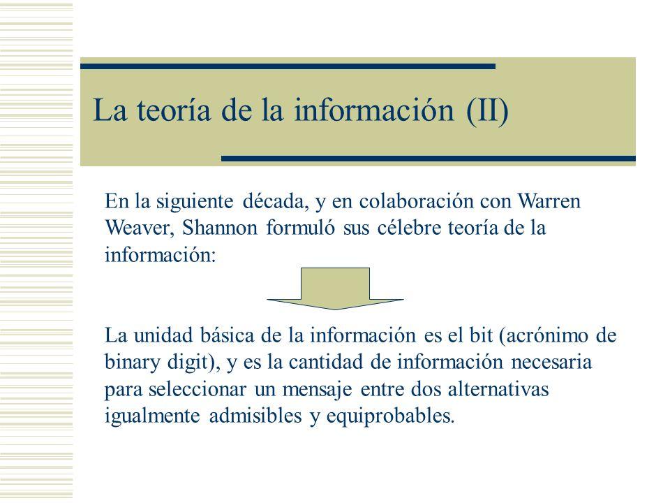 La teoría de la información (II) En la siguiente década, y en colaboración con Warren Weaver, Shannon formuló sus célebre teoría de la información: La