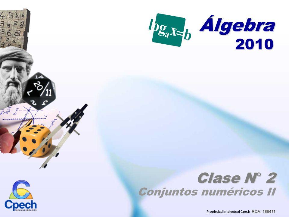 Propiedad Intelectual Cpech Álgebra 2010 Clase N° 2 Conjuntos numéricos II Propiedad Intelectual Cpech