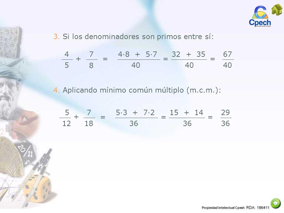 Propiedad Intelectual Cpech 3. Si los denominadores son primos entre sí: 5 12 + 7 18 = 53 + 72 36 15 + 14 36 == 29 36 4. Aplicando mínimo común múltip