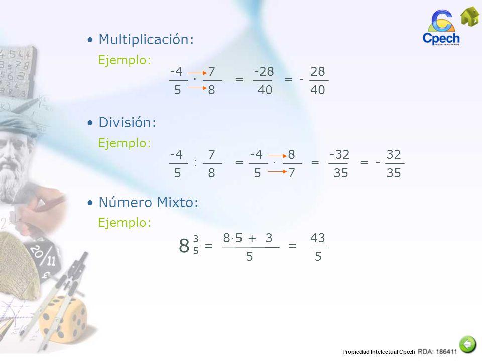 Propiedad Intelectual Cpech -4 5 8 7 = -32 35 = Multiplicación: Ejemplo: -4 5 7 8 = -28 40 = 28 40 - División: Ejemplo: -4 5 : 7 8 = 32 35 - Número Mi