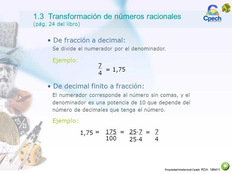 Propiedad Intelectual Cpech 1.3 Transformación de números racionales (pág. 24 del libro) De fracción a decimal: Ejemplo: Se divide el numerador por el