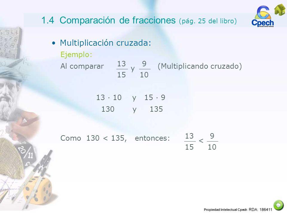 Propiedad Intelectual Cpech 1.4 Comparación de fracciones (pág. 25 del libro) Multiplicación cruzada: Ejemplo: Al comparar(Multiplicando cruzado) 13 1
