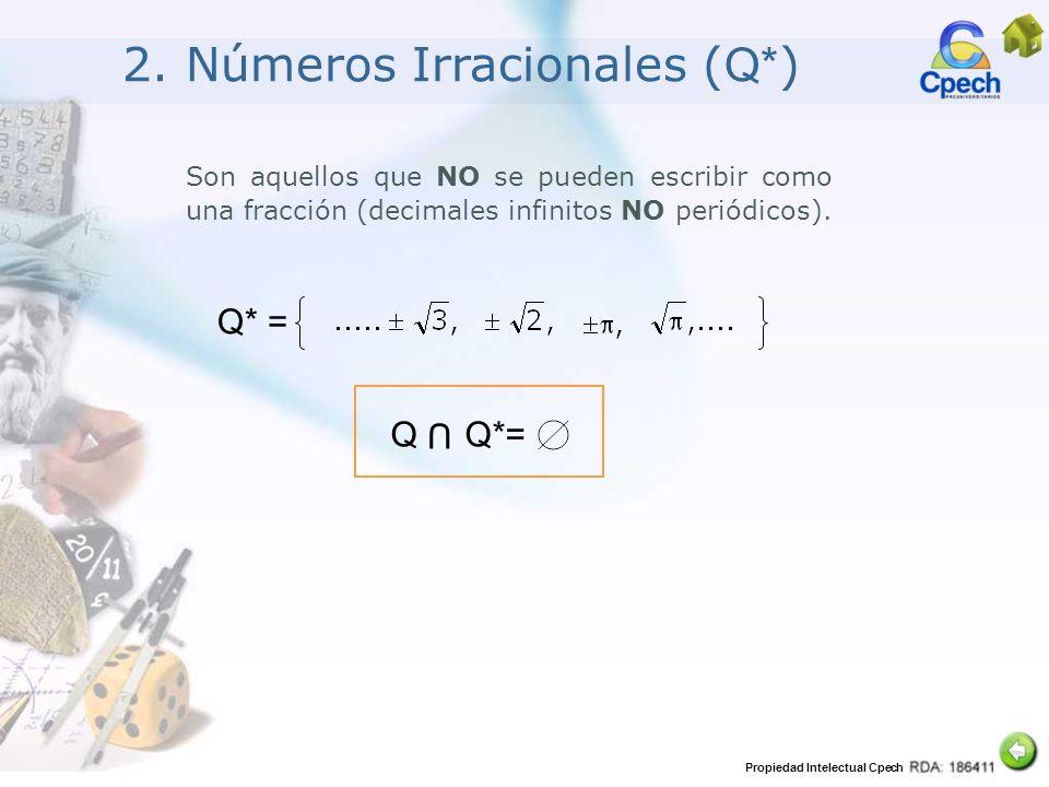 Propiedad Intelectual Cpech Son aquellos que NO se pueden escribir como una fracción (decimales infinitos NO periódicos). 2. Números Irracionales ( Q*