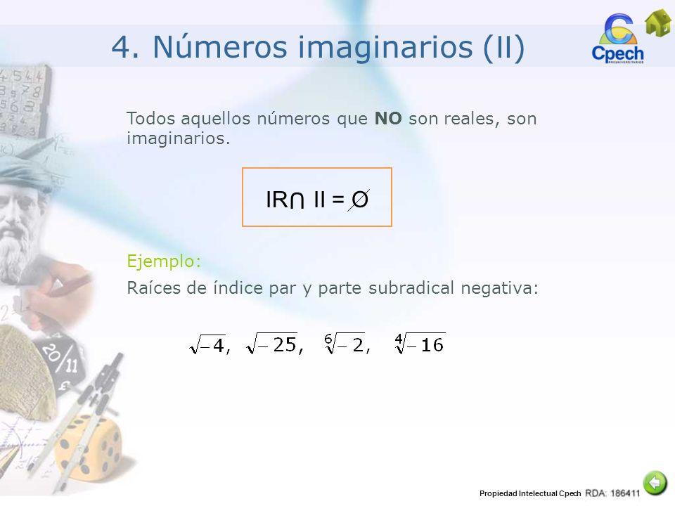 Propiedad Intelectual Cpech 4. Números imaginarios ( II ) Todos aquellos números que NO son reales, son imaginarios. IR U II = O Ejemplo: Raíces de ín