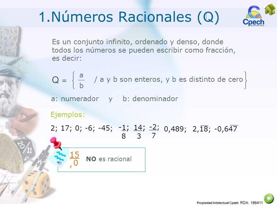 Propiedad Intelectual Cpech 1.Números Racionales ( Q ) Es un conjunto infinito, ordenado y denso, donde todos los números se pueden escribir como frac