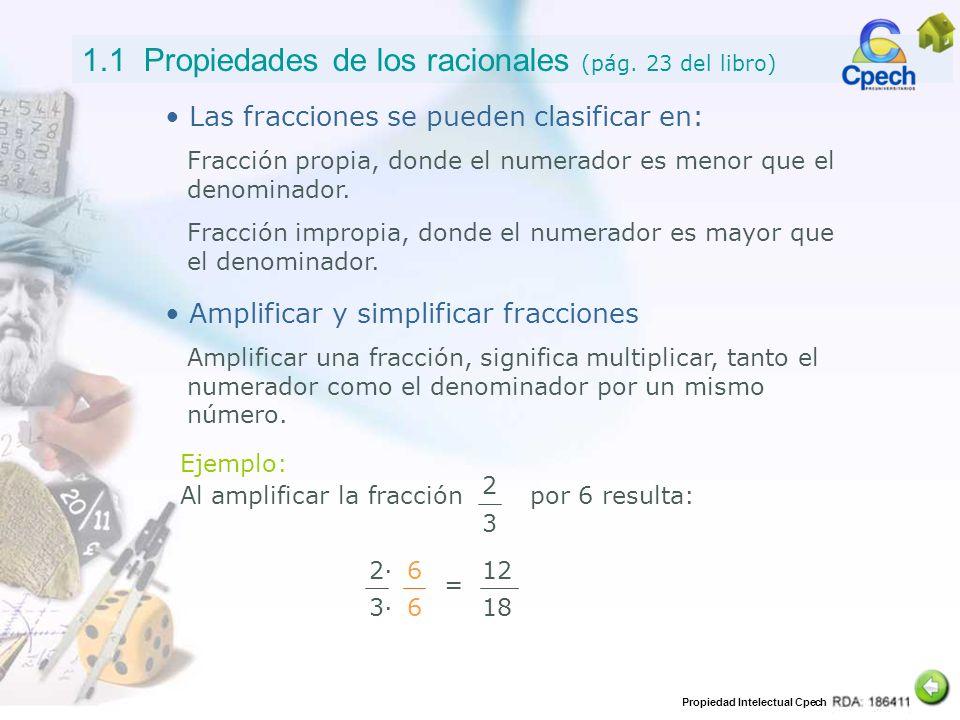 Propiedad Intelectual Cpech 1.1 Propiedades de los racionales (pág. 23 del libro) Amplificar y simplificar fracciones Ejemplo: 2 3 Amplificar una frac