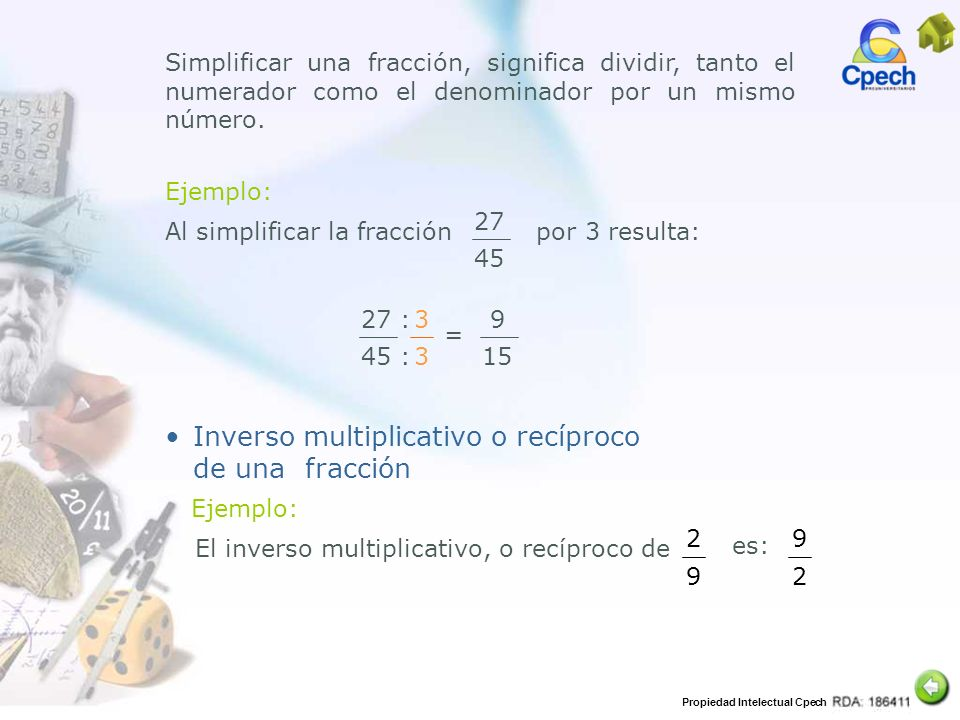 Propiedad Intelectual Cpech Ejemplo: Simplificar una fracción, significa dividir, tanto el numerador como el denominador por un mismo número. 3 3 = 9