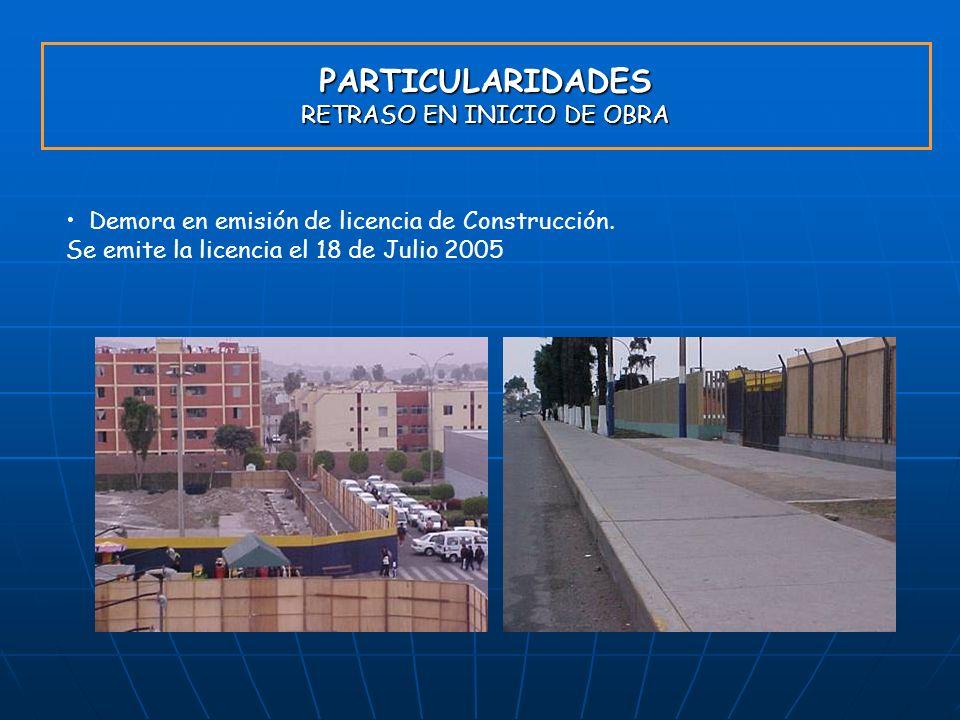 PARTICULARIDADES RETRASO EN INICIO DE OBRA Demora en emisión de licencia de Construcción. Se emite la licencia el 18 de Julio 2005