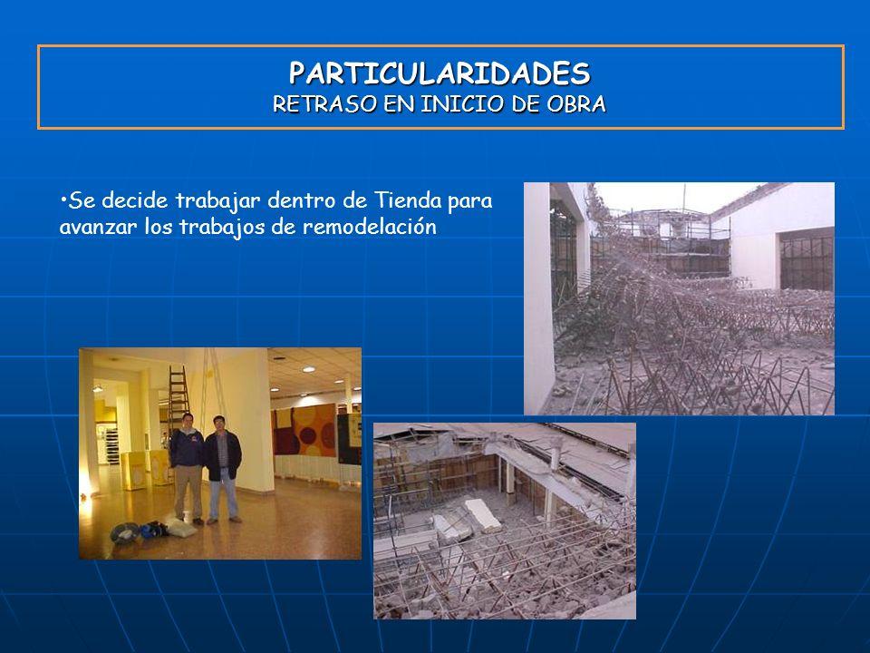 PARTICULARIDADES RETRASO EN INICIO DE OBRA Se decide trabajar dentro de Tienda para avanzar los trabajos de remodelación