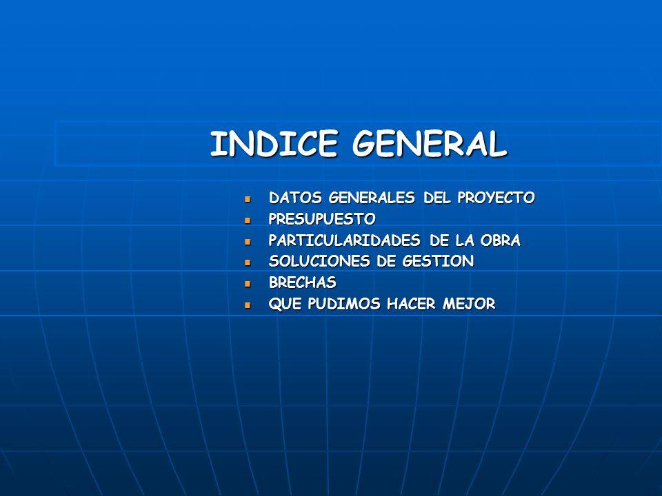 INDICE GENERAL DATOS GENERALES DEL PROYECTO DATOS GENERALES DEL PROYECTO PRESUPUESTO PRESUPUESTO PARTICULARIDADES DE LA OBRA PARTICULARIDADES DE LA OB