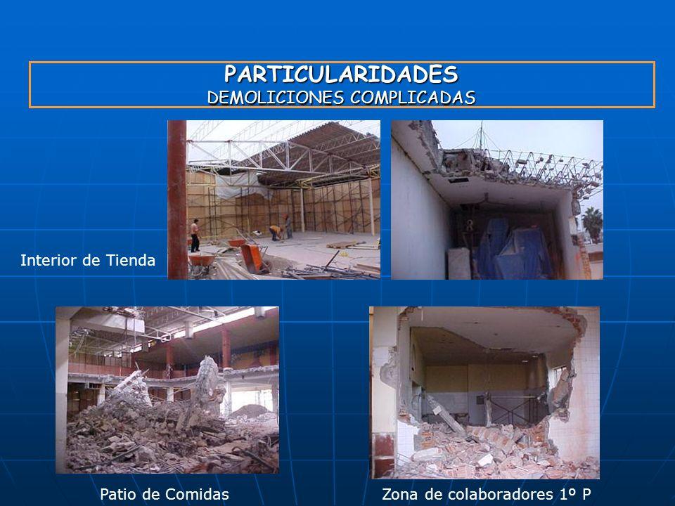 PARTICULARIDADES DEMOLICIONES COMPLICADAS Patio de ComidasZona de colaboradores 1º P Interior de Tienda