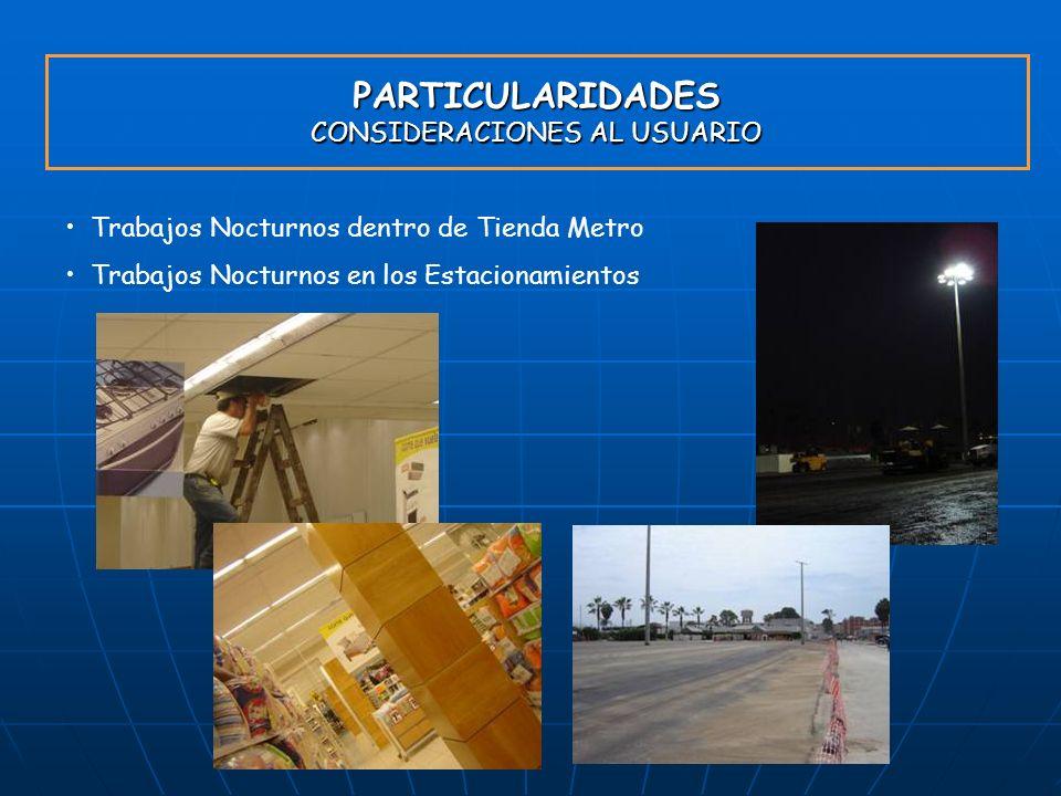 PARTICULARIDADES CONSIDERACIONES AL USUARIO Trabajos Nocturnos dentro de Tienda Metro Trabajos Nocturnos en los Estacionamientos