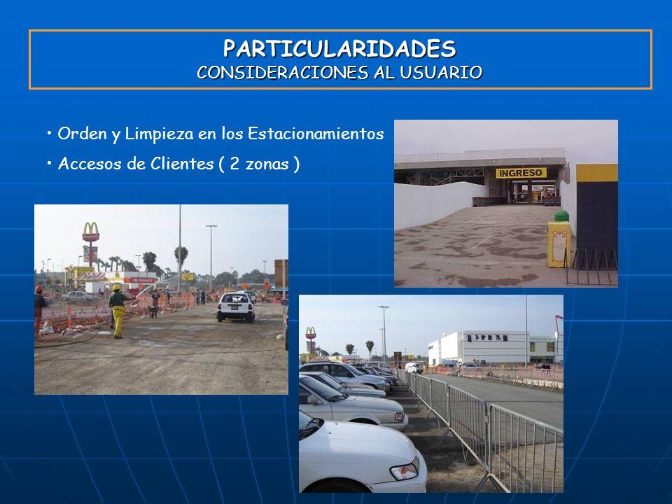 PARTICULARIDADES CONSIDERACIONES AL USUARIO Orden y Limpieza en los Estacionamientos Accesos de Clientes ( 2 zonas )