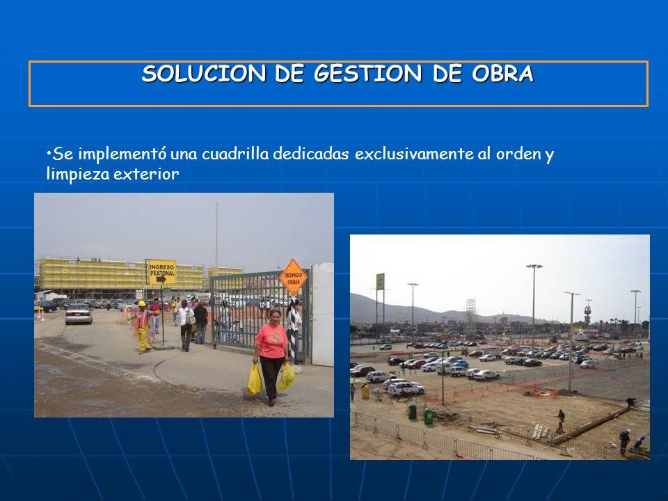 SOLUCION DE GESTION DE OBRA Se implementó una cuadrilla dedicadas exclusivamente al orden y limpieza exterior
