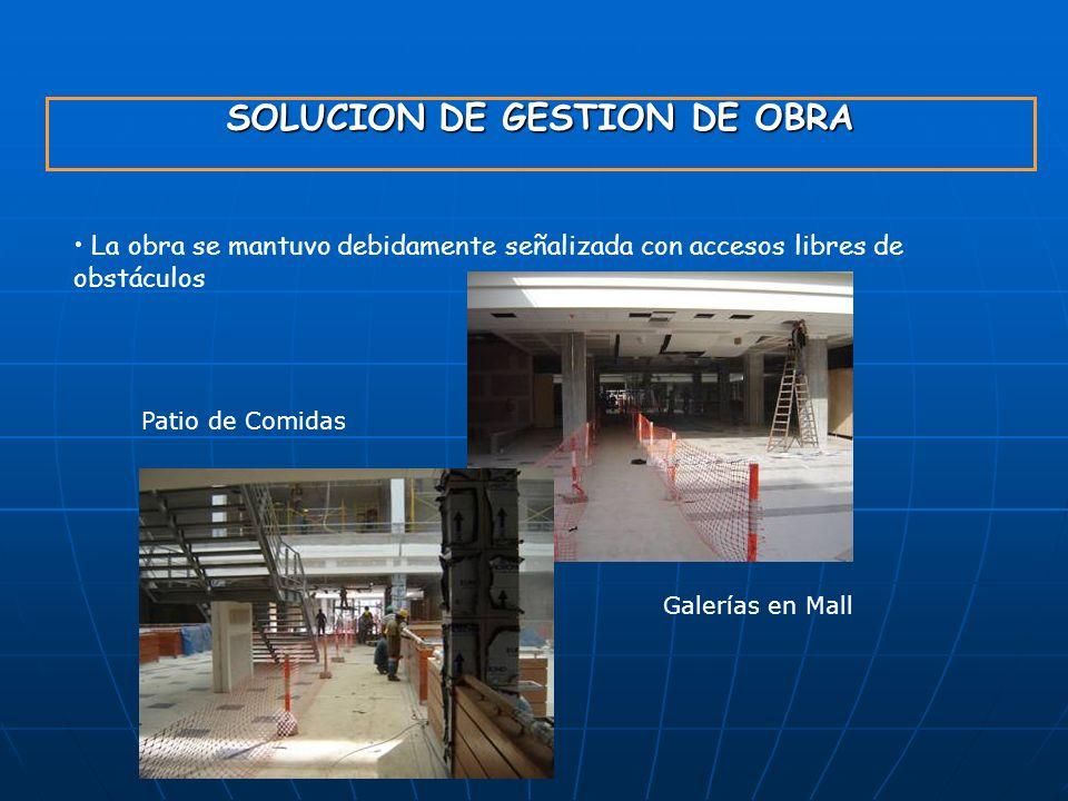SOLUCION DE GESTION DE OBRA La obra se mantuvo debidamente señalizada con accesos libres de obstáculos Galerías en Mall Patio de Comidas