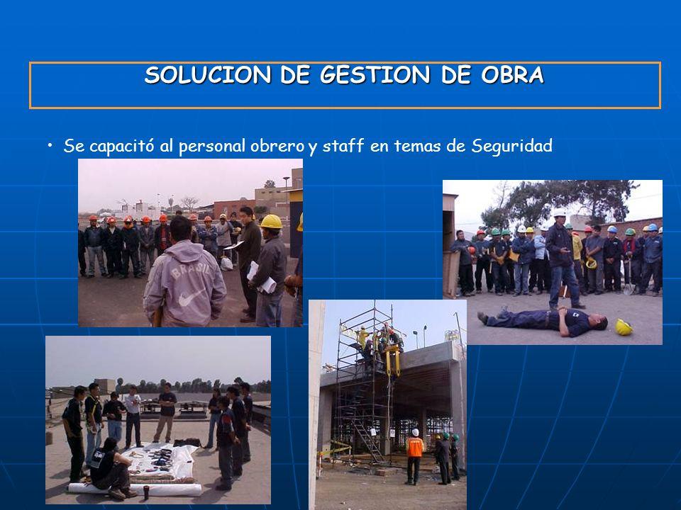 SOLUCION DE GESTION DE OBRA Se capacitó al personal obrero y staff en temas de Seguridad
