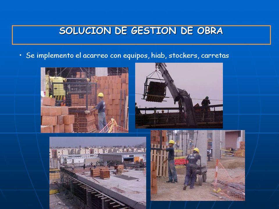SOLUCION DE GESTION DE OBRA Se implemento el acarreo con equipos, hiab, stockers, carretas