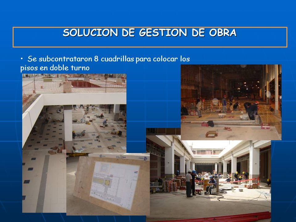 SOLUCION DE GESTION DE OBRA Se subcontrataron 8 cuadrillas para colocar los pisos en doble turno