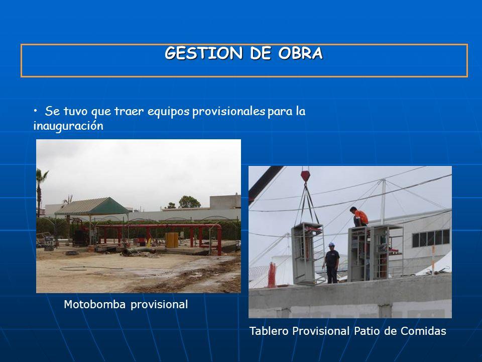 GESTION DE OBRA Se tuvo que traer equipos provisionales para la inauguración Motobomba provisional Tablero Provisional Patio de Comidas