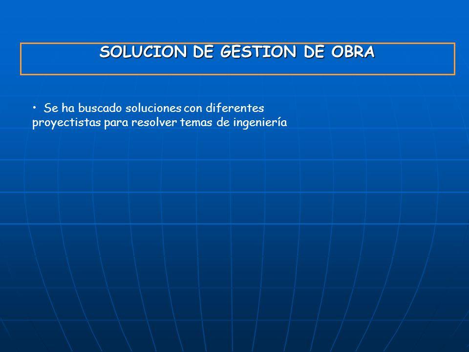 SOLUCION DE GESTION DE OBRA Se ha buscado soluciones con diferentes proyectistas para resolver temas de ingeniería