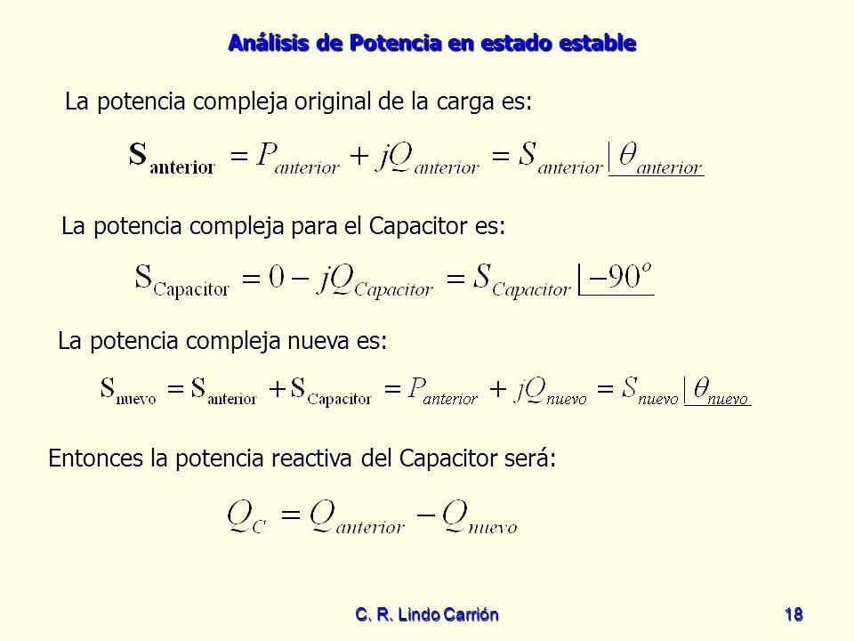 Análisis de Potencia en estado estable C. R. Lindo Carrión18 Entonces la potencia reactiva del Capacitor será: Entonces la potencia reactiva del Capac