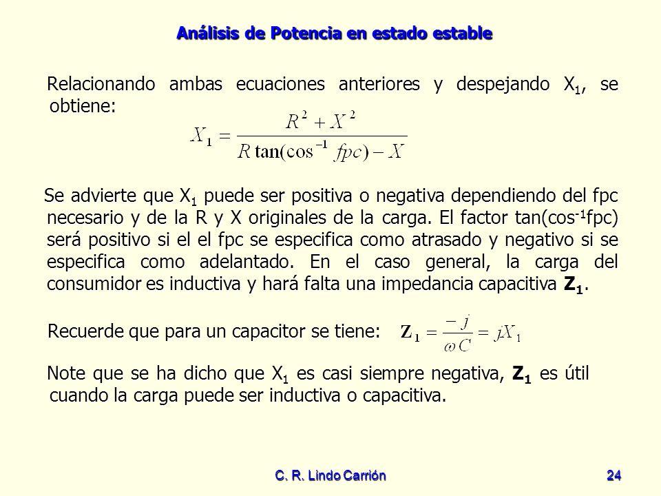 Análisis de Potencia en estado estable C. R. Lindo Carrión24 Se advierte que X 1 puede ser positiva o negativa dependiendo del fpc necesario y de la R