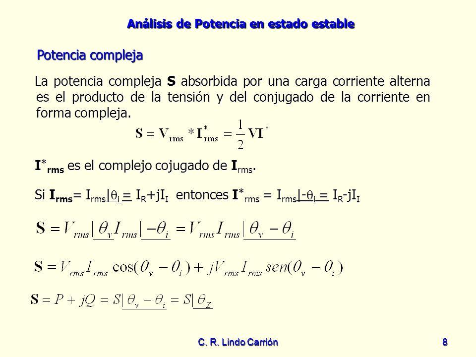 Análisis de Potencia en estado estable C. R. Lindo Carrión8 Potencia compleja La potencia compleja S absorbida por una carga corriente alterna es el p