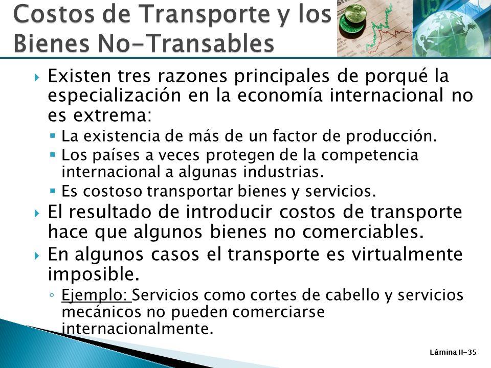 Lámina II-35 Existen tres razones principales de porqué la especialización en la economía internacional no es extrema: La existencia de más de un fact