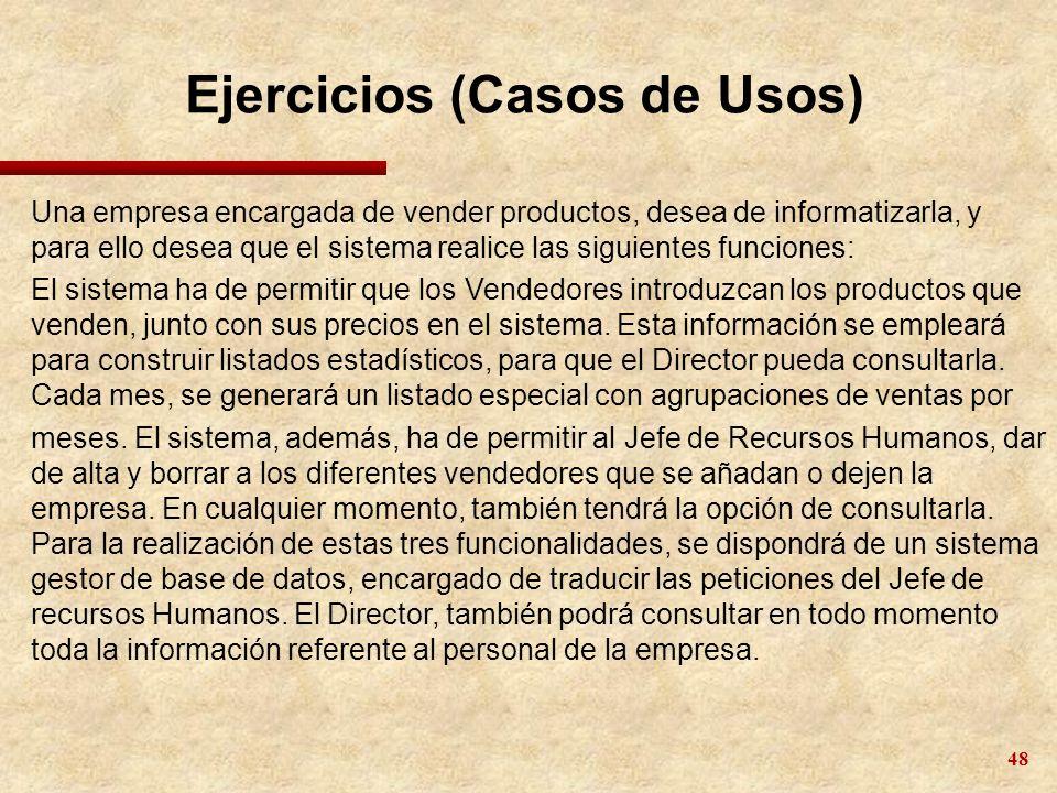 48 Ejercicios (Casos de Usos) Una empresa encargada de vender productos, desea de informatizarla, y para ello desea que el sistema realice las siguien