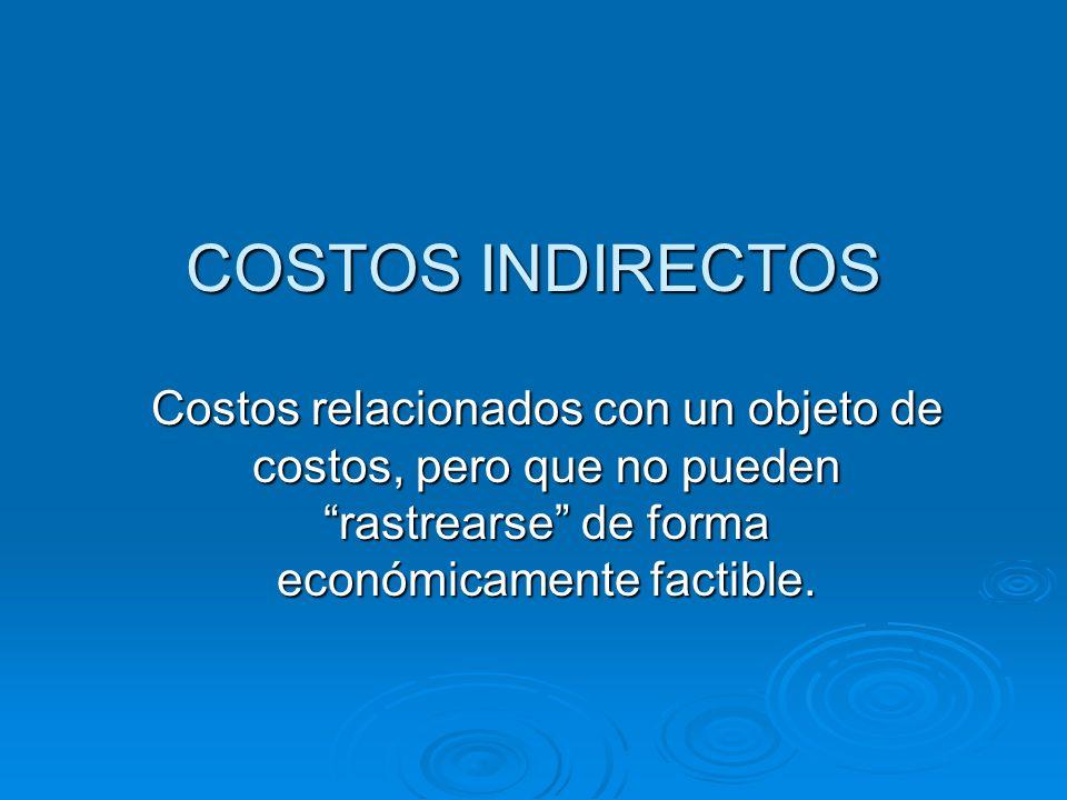 COSTOS INDIRECTOS Costos relacionados con un objeto de costos, pero que no pueden rastrearse de forma económicamente factible.