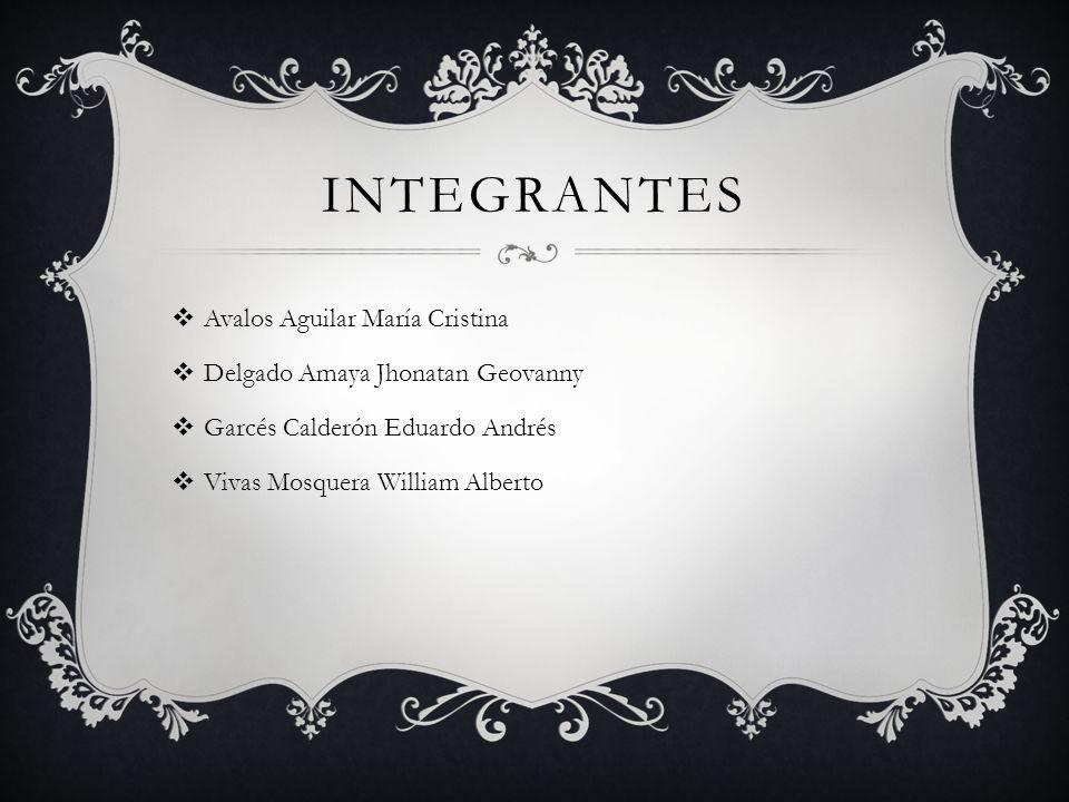 INTEGRANTES Avalos Aguilar María Cristina Delgado Amaya Jhonatan Geovanny Garcés Calderón Eduardo Andrés Vivas Mosquera William Alberto