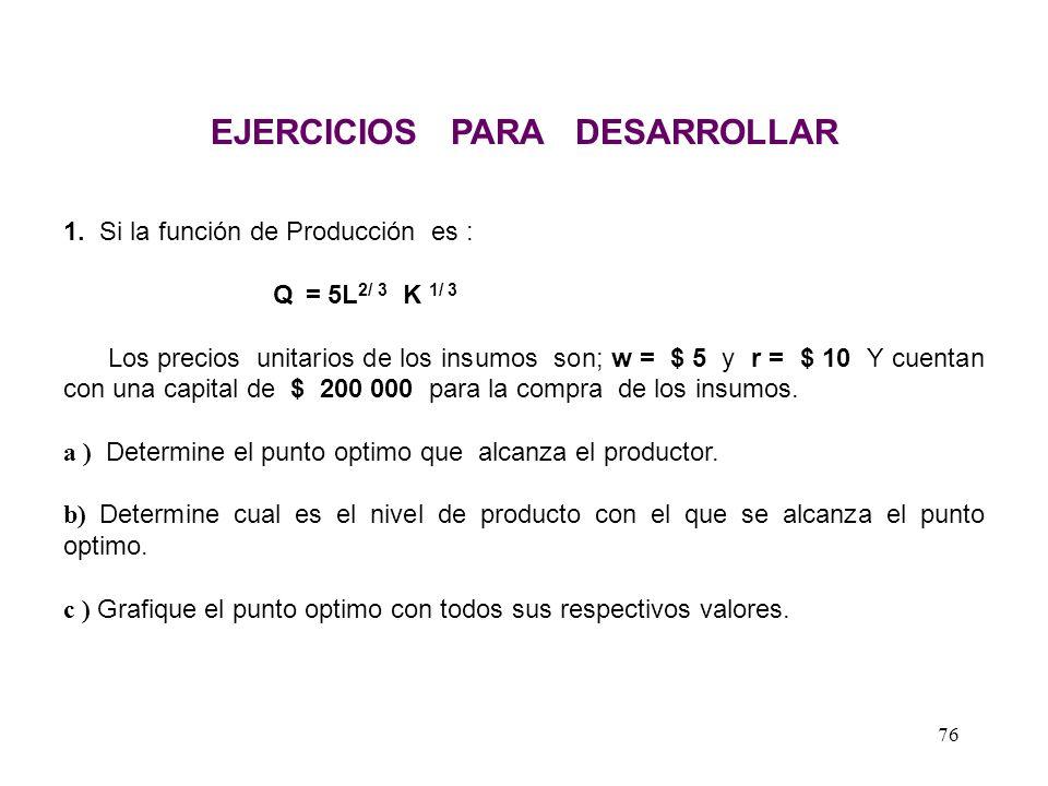 Ejemplo 3: Si la función de producción: Q = 20L 2/5 K 3/5 Si los precios unitarios de los insumos mano de obra y capital son de 40 y 120 respectivamen