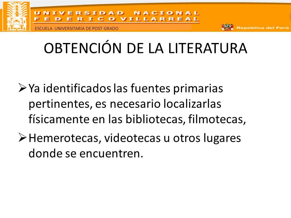 ESCUELA UNIVERSITARIA DE POST GRADO CONSULTA DE LA LITERATURA Una vez que se han localizado físicamente las fuentes primarias (la literatura ) de interés, se procede a consultarlas.