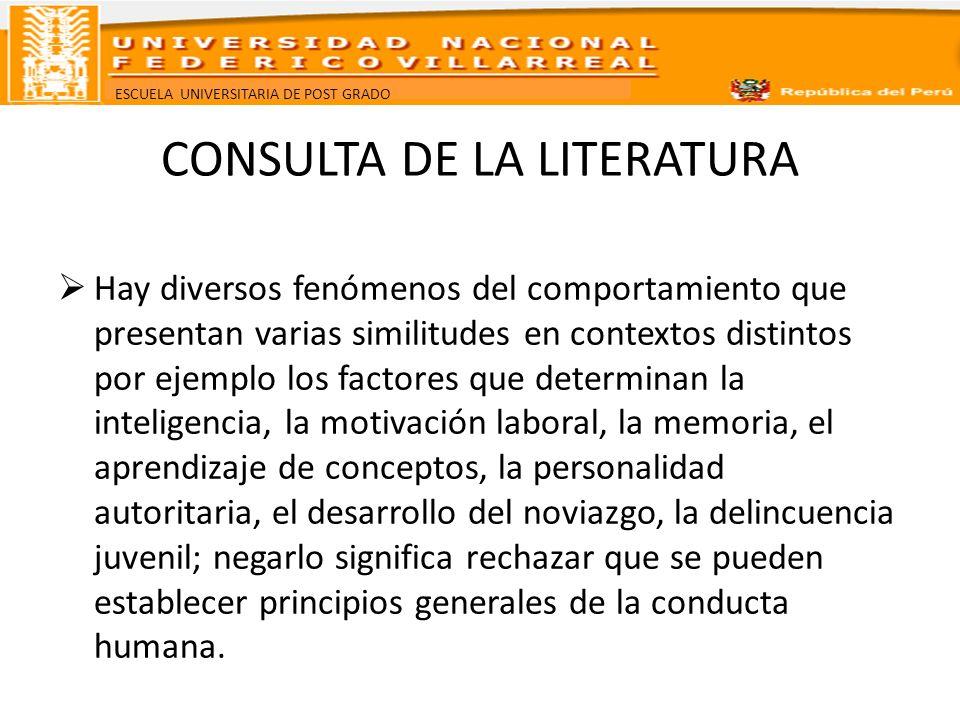 ESCUELA UNIVERSITARIA DE POST GRADO CONSULTA DE LA LITERATURA Hay diversos fenómenos del comportamiento que presentan varias similitudes en contextos