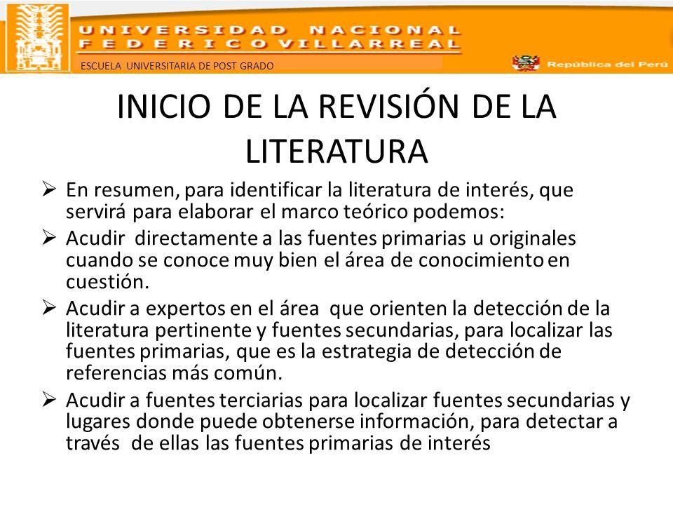 ESCUELA UNIVERSITARIA DE POST GRADO INICIO DE LA REVISIÓN DE LA LITERATURA En resumen, para identificar la literatura de interés, que servirá para ela
