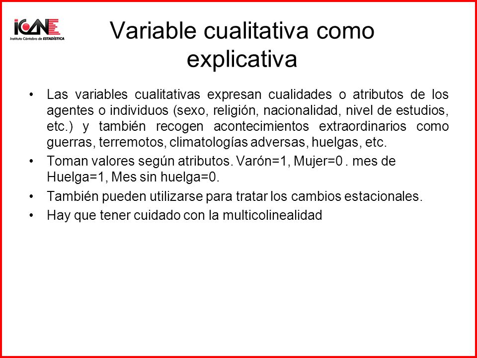 Variable cualitativa como explicativa Las variables cualitativas expresan cualidades o atributos de los agentes o individuos (sexo, religión, nacional