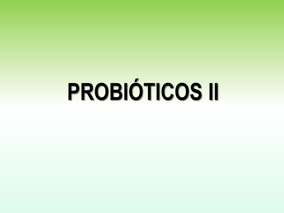 Bacterias del ácido láctico como probióticos Probióticos un microorganismo vivo que luego de ser ingerido produce efectos benéficos en hospedador (Fuller 1989).