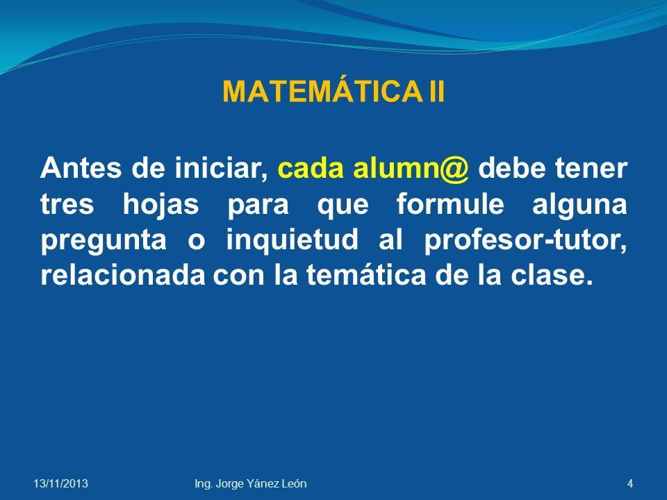 MATEMÁTICA II Antes de iniciar, cada alumn@ debe tener tres hojas para que formule alguna pregunta o inquietud al profesor-tutor, relacionada con la temática de la clase.