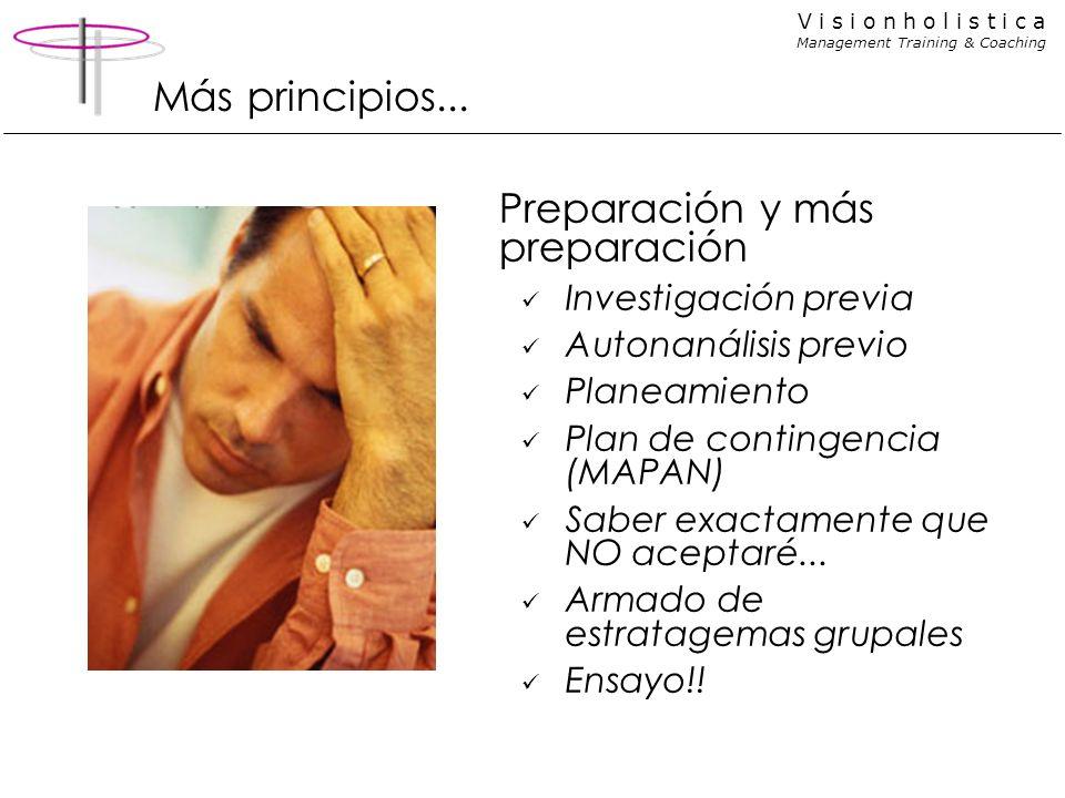 V i s i o n h o l i s t i c a Management Training & Coaching Más principios... Preparación y más preparación Investigación previa Autonanálisis previo
