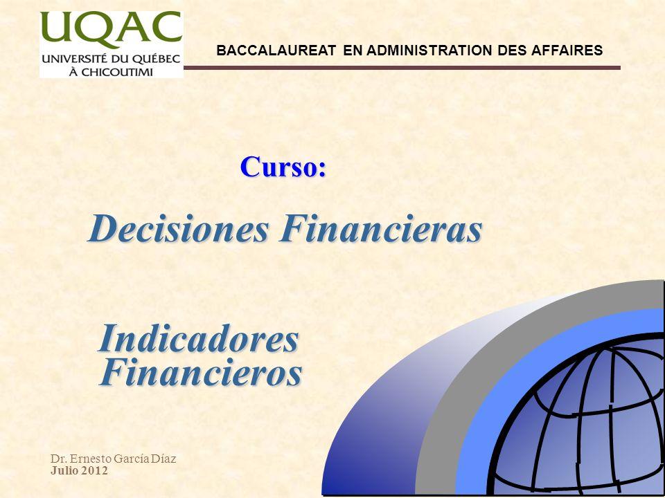 Dr. Ernesto García Díaz Julio 2012 BACCALAUREAT EN ADMINISTRATION DES AFFAIRES Decisiones Financieras Curso: Indicadores Financieros