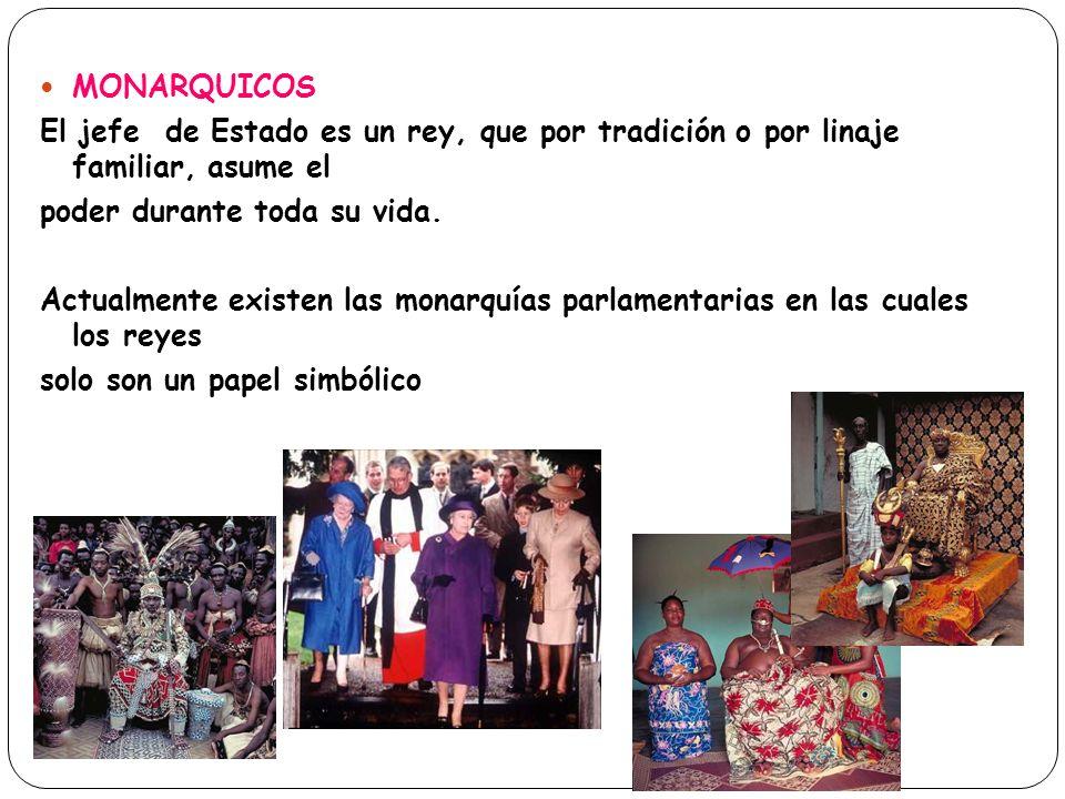 MONARQUICOS El jefe de Estado es un rey, que por tradición o por linaje familiar, asume el poder durante toda su vida. Actualmente existen las monarqu