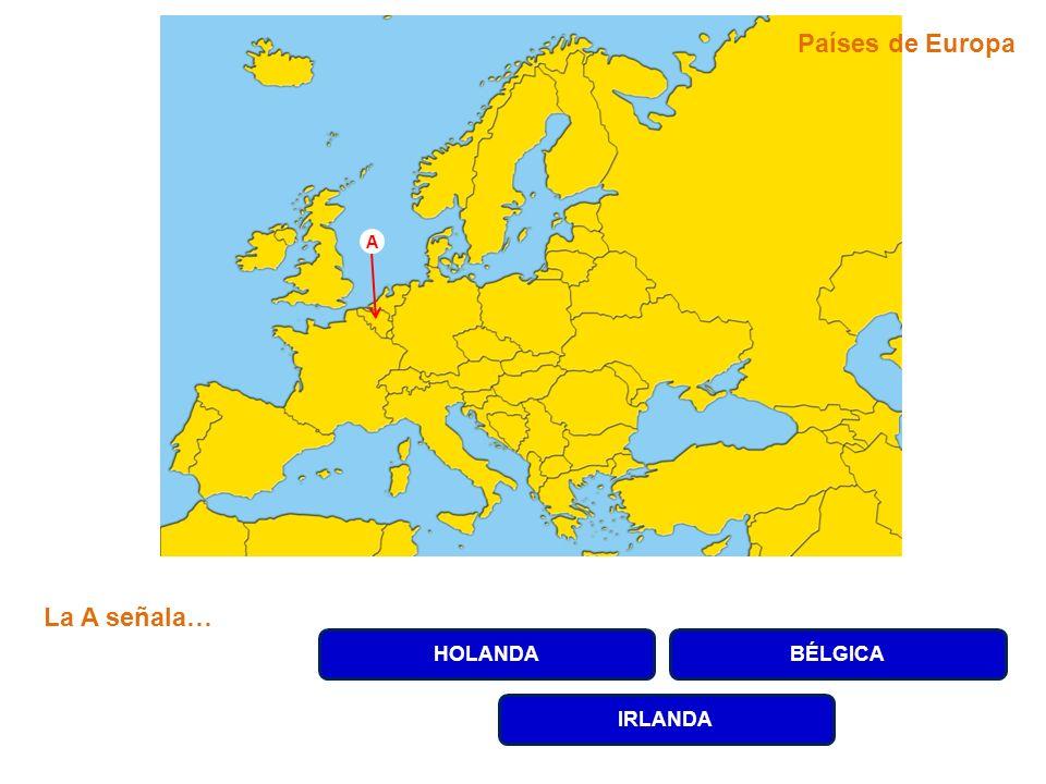 Países de Europa HOLANDABÉLGICA IRLANDA La A señala… A
