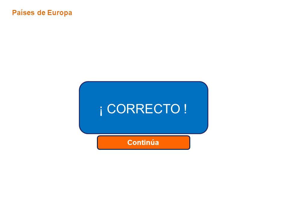 Continúa ¡ CORRECTO ! Países de Europa