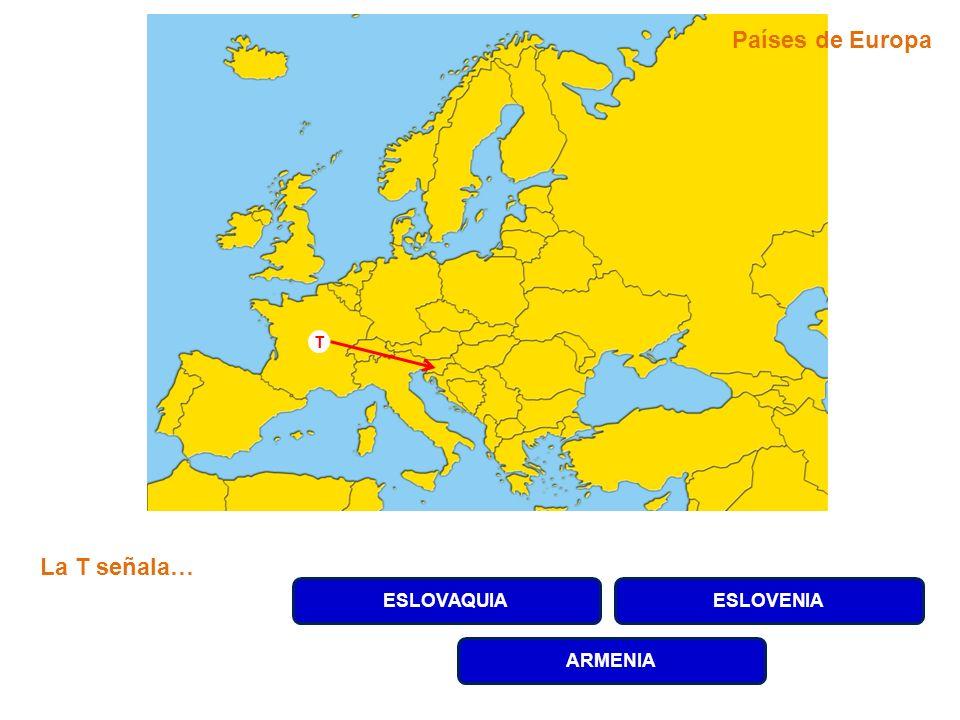 ESLOVAQUIAESLOVENIA ARMENIA La T señala… T