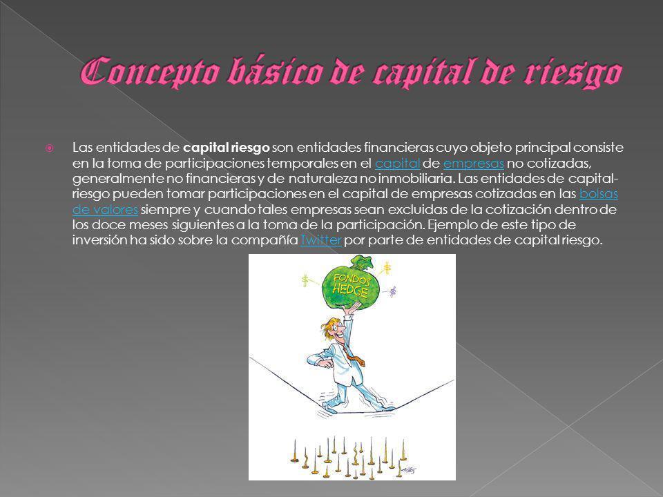 Las entidades de capital riesgo son entidades financieras cuyo objeto principal consiste en la toma de participaciones temporales en el capital de empresas no cotizadas, generalmente no financieras y de naturaleza no inmobiliaria.